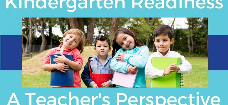 Kindergarten Readiness   A Teacher's Perspective